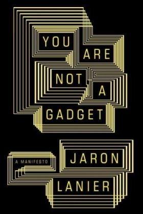 Book cover You Are Not a Gadget: A Manifesto