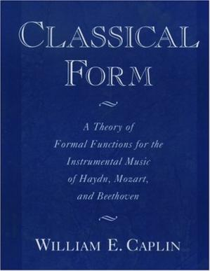 Okładka książki Classical Form: A Theory of Formal Functions for the Instrumental Music of Haydn, Mozart, and Beethoven