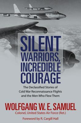 Okładka książki Silent Warriors, Incredible Courage: The Declassified Stories of Cold War Reconnaissance Flights and the Men Who Flew Them