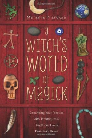 Buchdeckel A Witch's World of Magick: Expanding Your Practice with Techniques & Traditions from Diverse Cultures