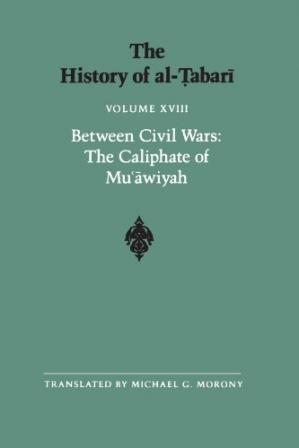 Book cover The History of al-Ṭabarī, Vol. 18: Between Civil Wars: The Caliphate of Mu'awiyah A.D. 661-680/A.H. 40-60