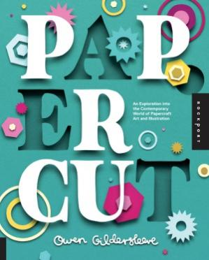 Book cover Paper Cut  An Exploration Into the Contemporary World of Papercraft Art and Illustration
