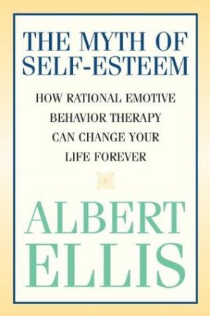 غلاف الكتاب The Myth of Self-Esteem: How Rational Emotive Behavior Therapy Can Change Your Life Forever