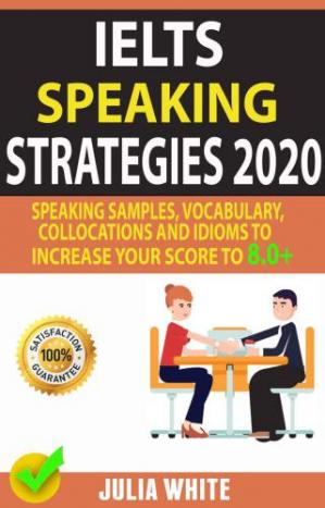 पुस्तक कवर IELTS SPEAKING STRATEGIES 2020: Speaking Samples, Vocabulary, Collocations And Idioms To Increase Your Score To 8.0+
