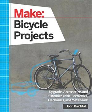 Book cover Make: Bicycle Projects: Upgrade, Accessorize, and Customize with Electronics, Mechanics, and Metalwork