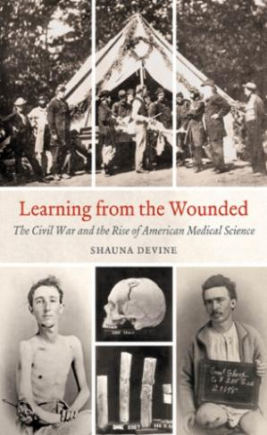 Book cover Learning from the Wounded. The Civil War and the Rise of American Medical Science