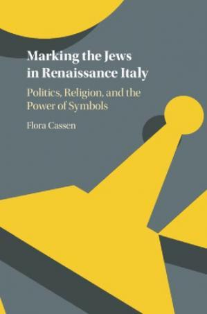 Обложка книги Marking the Jews in Renaissance Italy: Politics, Religion, and the Power of Symbols