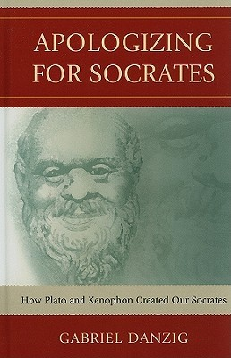 Book cover Apologizing for Socrates: How Plato and Xenophon Created Our Socrates