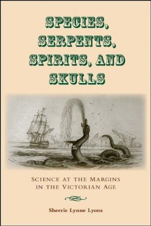 A capa do livro Species, Serpents, Spirits, and Skulls: Science at the Margins in the Victorian Age