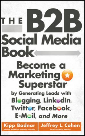 Book cover The B2B social media book: become a marketing superstar by generating leads with blogging, LinkedIn, Twitter, Facebook, email, and more
