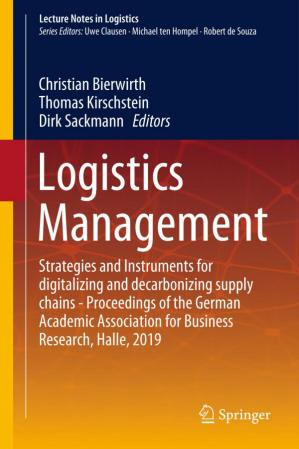 Book cover Logistics Management: Strategies and Instruments for digitalizing and decarbonizing supply chains - Proceedings of the German Academic Association for Business Research, Halle, 2019