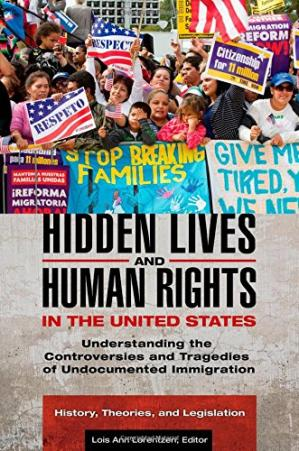 Okładka książki Hidden Lives and Human Rights in the United States [3 volumes]: Understanding the Controversies and Tragedies of Undocumented Immigration