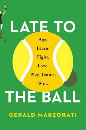 Book cover Late to the Ball: Age. Learn. Fight. Love. Play Tennis. Win.
