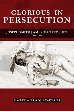 A capa do livro Glorious in Persecution: Joseph Smith, American Prophet, 1839-1844