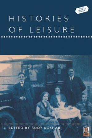 Обкладинка книги Histories of Leisure (Leisure, Consumption and Culture)