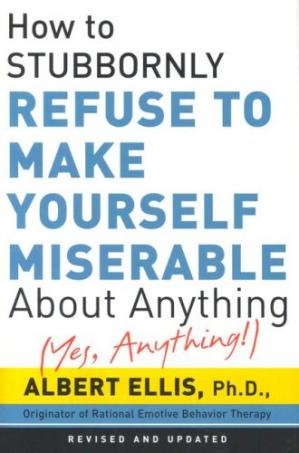 غلاف الكتاب How to Stubbornly Refuse to Make Yourself Miserable about Anything: Yes Anything!