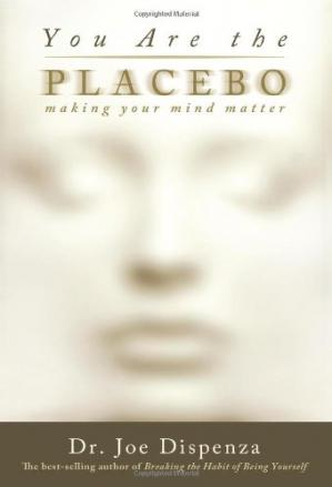 Book cover You Are the Placebo: Making Your Mind Matter