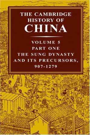 Book cover The Cambridge History of China, Volume 5, Part 1: The Sung Dynasty And Its Precursors, 907-1279 AD