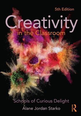 पुस्तक कवर Creativity in the Classroom: Schools of Curious Delight