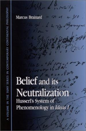 Kulit buku Belief and Its Neutralization: Husserl's System of Phenomenology in Ideas I