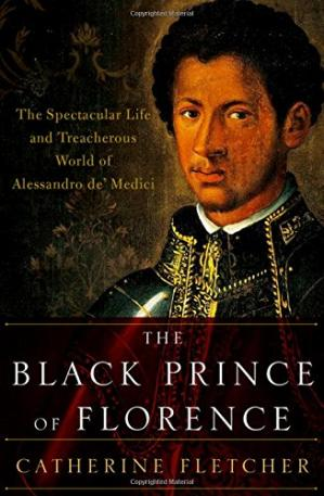 Book cover The Black Prince of Florence : the spectacular life and treacherous world of Alessandro de' Medici