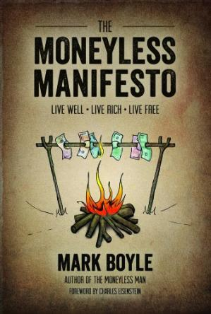 Book cover The Moneyless Manifesto: Live Well, Live Rich, Live Free