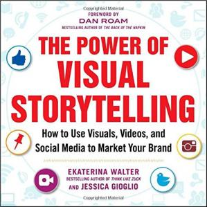 Buchdeckel The Power of Visual Storytelling: How to Use Visuals, Videos, and Social Media to Market Your Brand