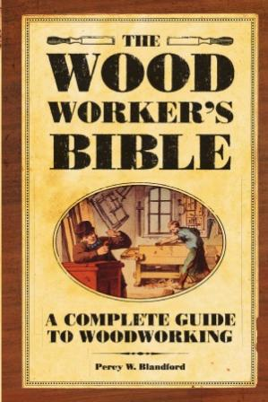 Book cover The Woodworker's Bible: A Complete Guide to Woodworking (Popular Woodworking)