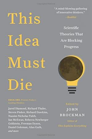 Book cover This Idea Must Die: Scientific Theories That Are Blocking Progress