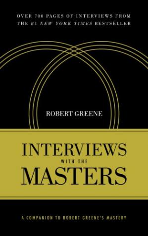 Book cover Interviews with the Masters: A Companion to Robert Greene's Mastery
