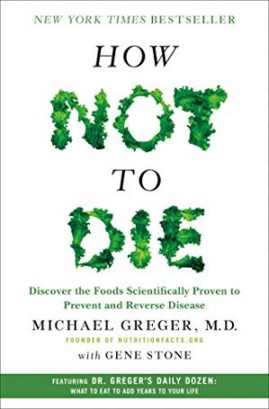 Okładka książki How Not to Die: Discover the Foods Scientifically Proven to Prevent and Reverse Disease