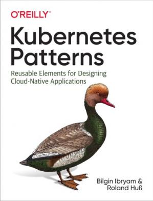 Book cover Kubernetes Patterns: Reusable Elements for Designing Cloud-Native Applications