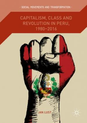 Sampul buku Capitalism, Class and Revolution in Peru, 1980-2016