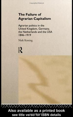 Okładka książki The Failure of Agrarian Capitalism: Agrarian Politics in the United Kingdom, Germany, the Netherlands and the USA, 1846-1919