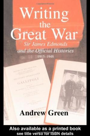 Kulit buku Writing the Great War: Sir James Edmonds and the Official Histories 1915-1948 (Military History & Policy)