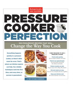 Okładka książki Pressure cooker perfection: 100 foolproof recipes that will change the way you cook