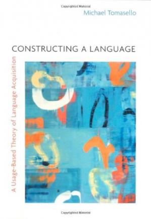 Book cover Constructing a Language: A Usage-Based Theory of Language Acquisition