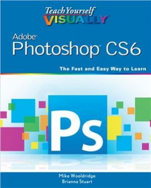 Book cover Teach Yourself VISUALLY Adobe Photoshop CS6: The Fast and Easy Way to Learn