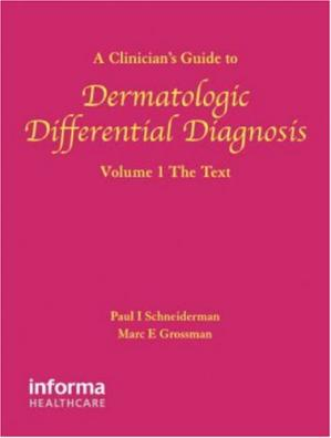 Обложка книги A Clinician's Guide to Dermatologic Differential Diagnosis, Volume 1: The Text (Encyclopedia of Differential Diagnosis in Dermatology)