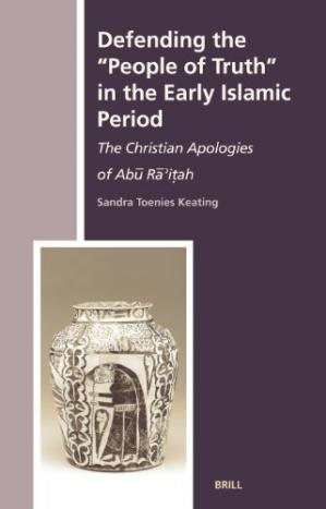 Okładka książki Defending the ''People of Truth'' in the Early Islamic Period : The Christian Apologies of Abu Ra'itah (History of Christian-Muslim Relations, 4)
