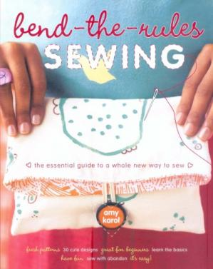 Buchdeckel Bend-the-Rules Sewing: The Essential Guide to a Whole New Way to Sew