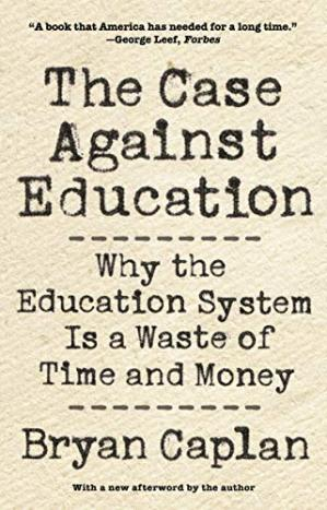 Book cover The Case Against Education: Why the Education System Is a Waste of Time and Money