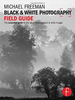Обложка книги Black and White Photography Field Guide: The essential guide to the art of creating black & white images