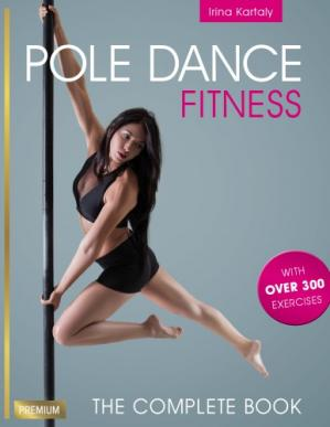 Book cover Pole dance fitness: the complete book, with over 300 exercises
