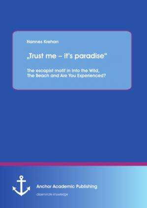 "غلاف الكتاب ""Trust me - it's paradise"" : the escapist motif in into the wild, the beach and are you experienced?"