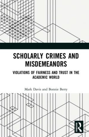 Book cover Scholarly Crimes And Misdemeanors: Violations Of Fairness And Trust In The Academic World
