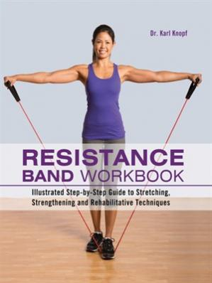 Обложка книги Resistance Band Workbook: Illustrated Step-by-Step Guide to Stretching, Strengthening and Rehabilitative Techniques