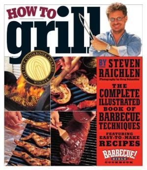Okładka książki How to Grill: The Complete Illustrated Book of Barbecue Techniques, A Barbecue Bible! Cookbook