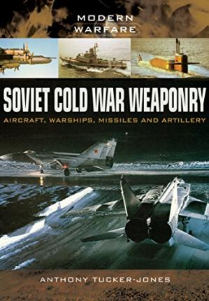 Book cover Soviet Cold War Weaponry: Aircraft, Warships and Missiles