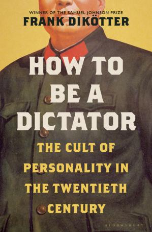 Book cover How to Be a Dictator: The Cult of Personality in the Twentieth Century